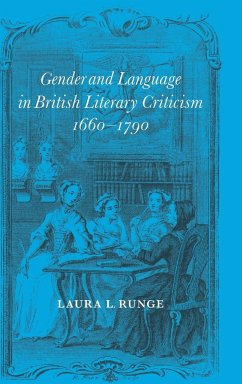 Gender and Language in British Literary Criticism, 1660 1790 - Runge, Laura