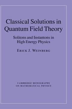Classical Solutions in Quantum Field Theory: Solitons and Instantons in High Energy Physics - Weinberg, Erick J.