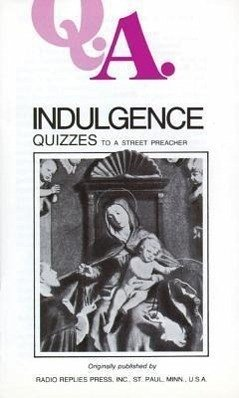Q.A. Quizzes to a Street Preacher: Indulgence - Rumble, Leslie, M. S. C. Carty, Charles Mortimer Carty, Rumble &.