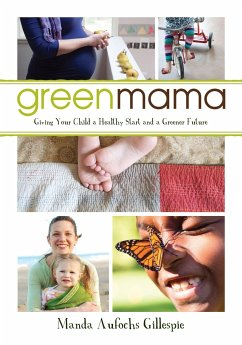 Green Mama: What Parents Need to Know to Give Their Children a Healthy Start and a Greener Future - Gillespie, Manda Aufochs Aufochs Gillespie, Manda