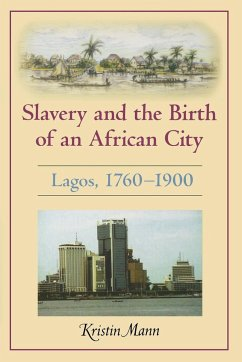 Slavery and the Birth of an African City: Lagos, 1760-1900 - Mann, Kristin