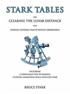 Stark Tables: For Clearing the Lunar Distance and Finding Universal Time by Sextant Observation Including a Convenient Way to Sharpe - Stark, Bruce
