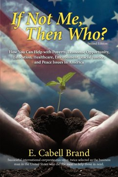 If Not Me, Then Who?: How You Can Help with Poverty, Economic Opportunity, Education, Healthcare, Environment, Racial Justice, and Peace Iss
