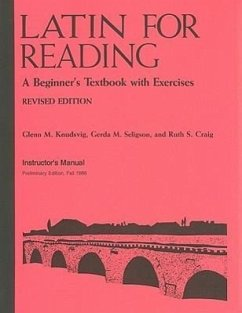 Latin for Reading Instructor's Manual: A Beginner's Textbook with Exercises - Knudsvig, Glenn M. Seligson, Gerda M. Craig, Ruth S.
