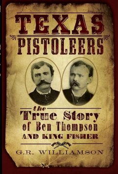 Texas Pistoleers:: The True Story of Ben Thompson and King Fisher - Williamson, G. R. Williamson, Ron Williamson, Gr