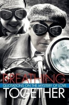 Breathing Together: Quotations on the Mystery of Love - Herausgeber: Kehl, Richard