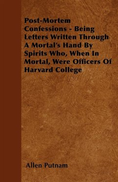 Post-Mortem Confessions - Being Letters Written Through A Mortal's Hand By Spirits Who, When In Mortal, Were Officers Of Harvard College - Putnam, Allen