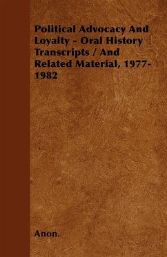 Political Advocacy and Loyalty - Oral History Transcripts / And Related Material, 1977-1982 - Anon