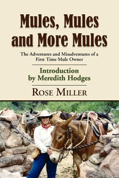 Mules, Mules and More Mules: The Adventures and Misadventures of a First Time Mule Owner - Miller, Rose