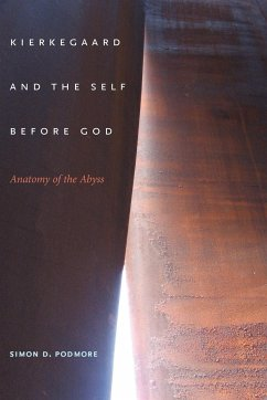 Kierkegaard and the Self Before God: Anatomy of the Abyss - Podmore, Simon D. , Dr