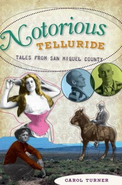 Notorious Telluride: Wicked Tales from San Miguel County - Turner, Carol