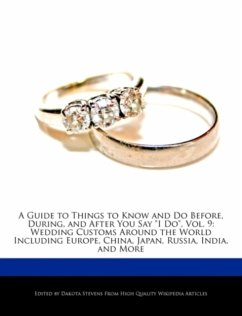 A Guide to Things to Know and Do Before, During, and After You Say I Do, Vol. 9: Wedding Customs Around the World Including Europe, China, Japan, Ru - Stevens, Dakota