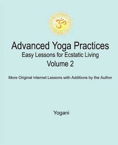 Advanced Yoga Practices - Easy Lessons for Ecstatic Living, Volume 2 - Yogani