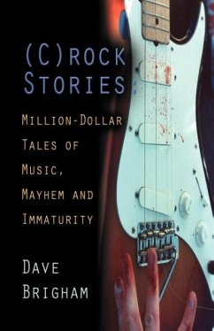 Crock Stories: Million-Dollar Tales of Music, Mayhem & Immaturity - Brigham, Dave