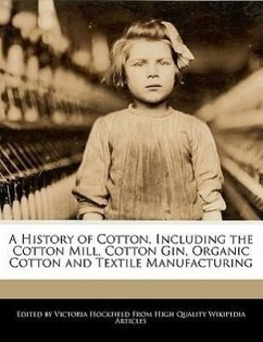 A History of Cotton, Including the Cotton Mill, Cotton Gin, Organic Cotton and Textile Manufacturing - Hockfield, Victoria