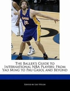 The Baller's Guide to International NBA Players: From Yao Ming to Pau Gasol and Beyond - Welsh, Lily