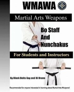 Martial Arts Weapons Bo Staff and Nunchakus for Students and Instructors: The Ultmate Reference Guide to the World Martial Arts Weapons Alliance Blac - Bruno, Bj