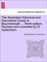 The Illustrated Historical and Descriptive Guide to Bournemouth ... Tenth edition. Revised and corrected by D. Sydenham. Eleventh Edition - Brannon, Philip Sydenham, D.