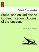Stella, and an Unfinished Communication. Studies of the unseen. - Hinton, Charles Howard.