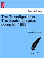 The Transfiguration. The Seatonian prize poem for 1882. - Freeman, Gage Earle