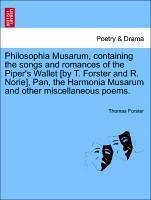 Philosophia Musarum, containing the songs and romances of the Piper's Wallet [by T. Forster and R. Norie], Pan, the Harmonia Musarum and other miscellaneous poems. - Forster, Thomas