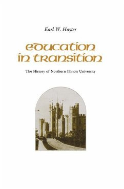 Education in Transition: The History of Northern Illinois University - Hayter, Earl W.
