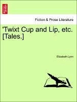 Twixt Cup and Lip, etc. [Tales.] - Lynn, Elizabeth