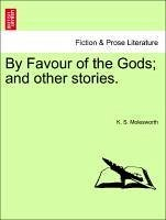 By Favour of the Gods and other stories. - Molesworth, K. S.