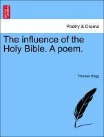 The influence of the Holy Bible. A poem. - Hogg, Thomas