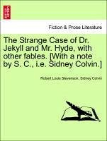 The Strange Case of Dr. Jekyll and Mr. Hyde, with other fables. [With a note by S. C., i.e. Sidney Colvin.] - Stevenson, Robert Louis Colvin, Sidney