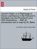 Jacob's Flight or a Pilgrimage to Harran and thence in the Patriarch's footsteps into the Promised Land. With illustrations ... With an introduction and a map by Dr. Beke. - Beke, Emily Beke, Charles Tilstone