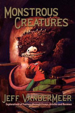 Monstrous Creatures: Explorations of Fantasy Through Essays, Articles and Reviews - VanderMeer, Jeff