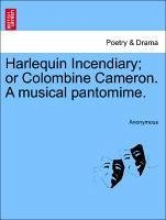 Harlequin Incendiary or Colombine Cameron. A musical pantomime. - Anonymous