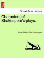 Characters of Shakespear's plays. - Hazlitt, William Shakespeare, William