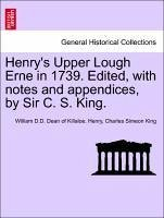 Henry's Upper Lough Erne in 1739. Edited, with notes and appendices, by Sir C. S. King. - Henry, William D. D. Dean of Killaloe. King, Charles Simeon