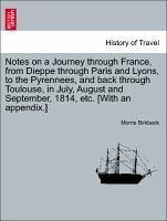 Notes on a Journey through France, from Dieppe through Paris and Lyons, to the Pyrennees, and back through Toulouse, in July, August and September, 1814, etc. [With an appendix.] - Birkbeck, Morris