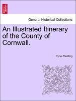 An Illustrated Itinerary of the County of Cornwall. - Redding, Cyrus
