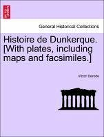 Histoire de Dunkerque. [With plates, including maps and facsimiles.] - Derode, Victor