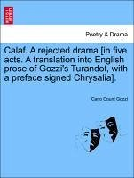 Calaf. A rejected drama [in five acts. A translation into English prose of Gozzi's Turandot, with a preface signed Chrysalia]. - Gozzi, Carlo Count