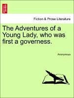 The Adventures of a Young Lady, who was first a governess. - Anonymous