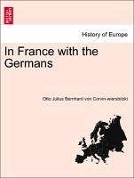 In France with the Germans Vol. II. - Corvin-wiersbitzki, Otto Julius Bernhard von