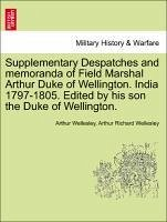Supplementary Despatches and memoranda of Field Marshal Arthur Duke of Wellington. India 1797-1805. Edited by his son the Duke of Wellington. Volume the Fourth. - Wellesley, Arthur Wellesley, Arthur Richard