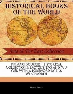 Primary Sources, Historical Collections: Laotzu's Tao and Wu Wei, with a Foreword by T. S. Wentworth - Borel, Henri