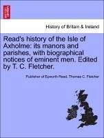 Read's history of the Isle of Axholme: its manors and parishes, with biographical notices of eminent men. Edited by T. C. Fletcher. - Read, Publisher of Epworth Fletcher, Thomas C.