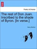 The rest of Don Juan. Inscribed to the shade of Byron. [In verse.] - Morford, Henry