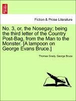 No. 3, or, the Nosegay being the third letter of the Country Post-Bag, from the Man to the Monster. [A lampoon on George Evans Bruce.] - Grady, Thomas Bruce, George