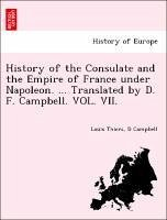 History of the Consulate and the Empire of France under Napoleon. ... Translated by D. F. Campbell. VOL. VII. - Thiers, Louis Campbell, D