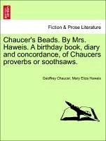 Chaucer's Beads. By Mrs. Haweis. A birthday book, diary and concordance, of Chaucers proverbs or soothsaws. - Chaucer, Geoffrey Haweis, Mary Eliza
