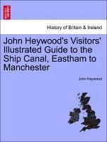 John Heywood's Visitors' Illustrated Guide to the Ship Canal, Eastham to Manchester - Heywood, John