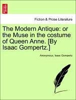 The Modern Antique: or the Muse in the costume of Queen Anne. [By Isaac Gompertz.] - Anonymous Gompertz, Isaac